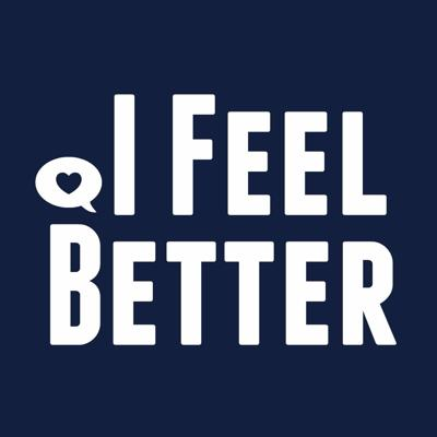 I Feel Better Podcast