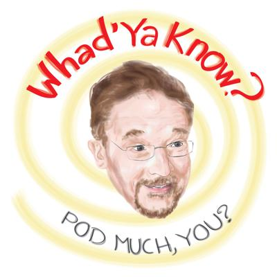 Official source of the Whad'ya Know Podcast hosted by Michael Feldman Subscribe on Patreon https://www.patreon.com/rss/michaelfeldman?auth=b4d6fa836d8f2ff3871363700e989764