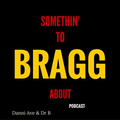 Somethin To BRAGG About Podcast