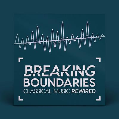 Breaking Boundaries – Classical Music Rewired
