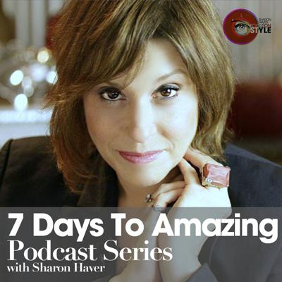 7 Days To Amazing Podcast with Sharon Haver