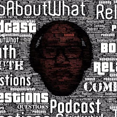 BobAboutWhat is a podcast where I find the best possible answers to your questions. Don't forget to check out Bobaboutwhat.com