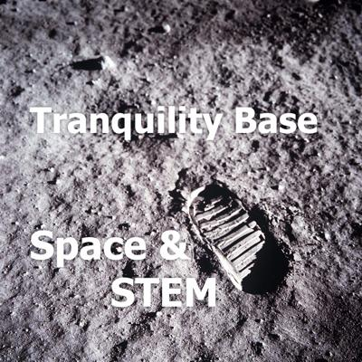 Tranquility Base Space & STEM Podcast