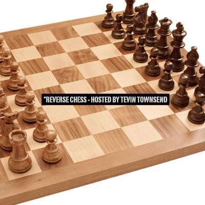 Reverse Chess - Hosted by Tevin Townsend