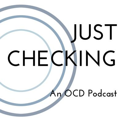 Just Checking: An OCD Podcast