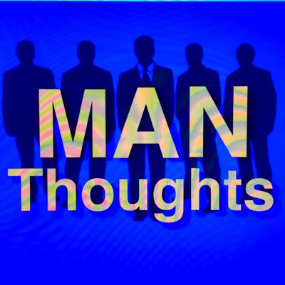 Man Thoughts Episode 1
