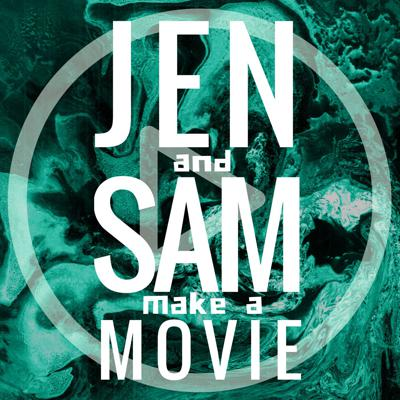 Jen and Sam Make a Movie PODCAST