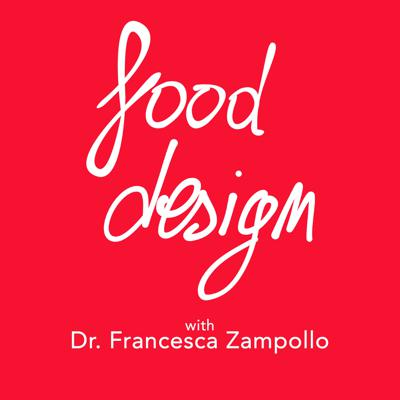 Welcome to Food Design! Here you'll discover what Food Design is and how it can improve and forever change your business. This is for restaurateurs, chefs, product designers, packaging designers, and food enthusiasts curious to discover what Design can do for food. This podcast is hosted by Dr. Francesca Zampollo, a leading instructor, academic, consultant, speaker, blogger, and youtuber in the wonderful field of Food Design. Guests include food designers, food innovators and influencers who are changing the world of food. Let's talk a little Food Design!