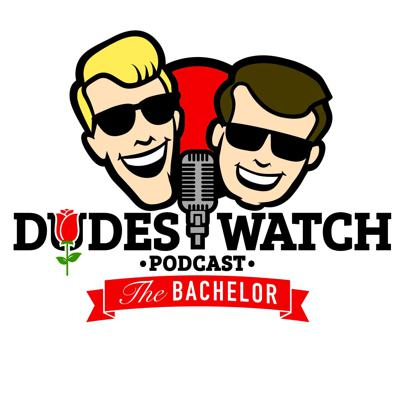 DudesWatch The Bachelor Podcast