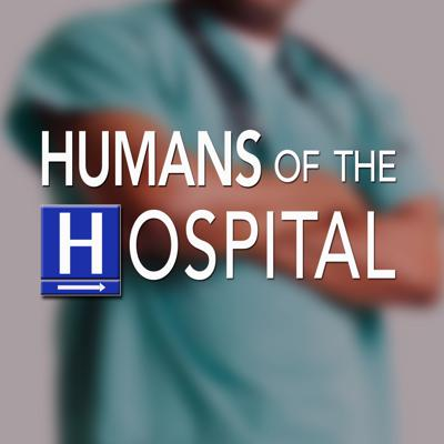 Humans of the Hospital