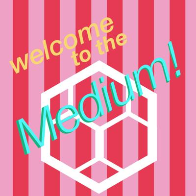 Welcome to the Medium