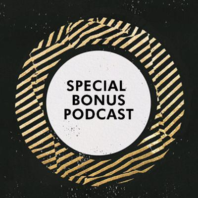 Special Bonus Podcast