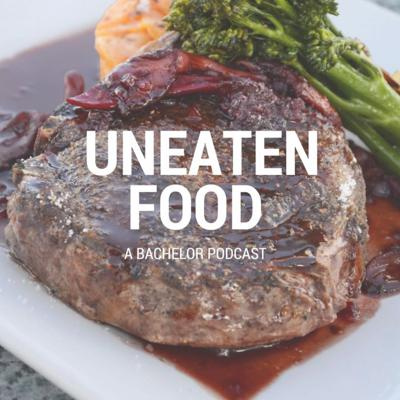 Uneaten Food: A Bachelor Podcast