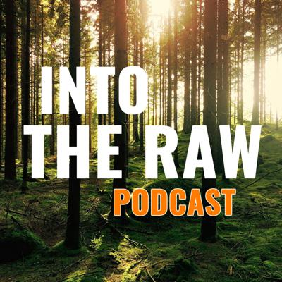 Into The Raw Podcast
