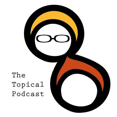 Topical Podcast