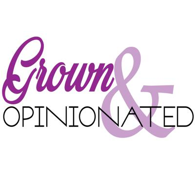 Grown & Opinionated