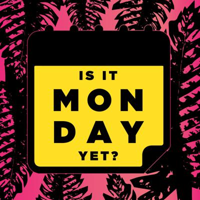 Is It Monday Yet?