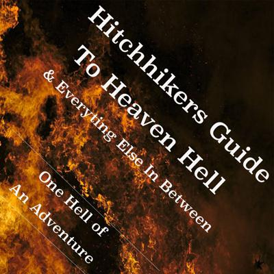 Hitchhiker's Guide Through to Heaven and Hell
