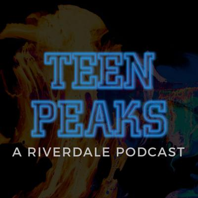 Teen Peaks: A Riverdale Podcast