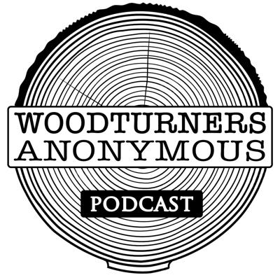 Woodturners Anonymous Podcast