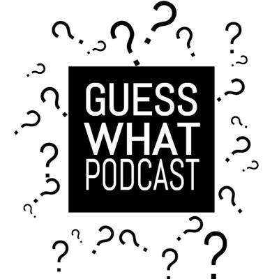 Guess What Podcast