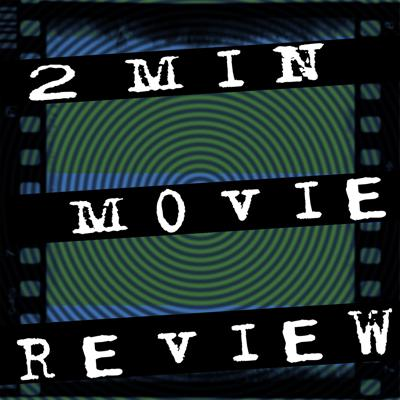 2Min Movie Review