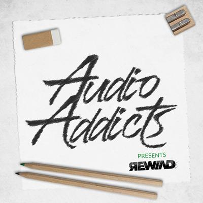 Audio Addicts presents #REWIND