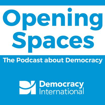 Opening Spaces; the Podcast about Democracy