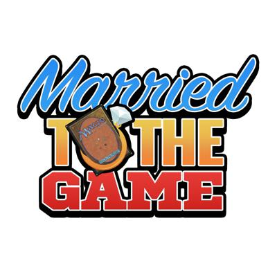 Married to the Game - A weekly MTG podcast