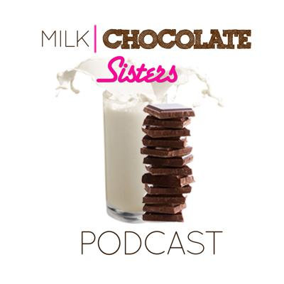 Milk Chocolate Sisters Podcast