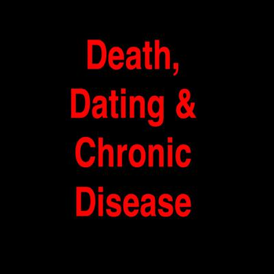 Death, Dating and Chronic Disease