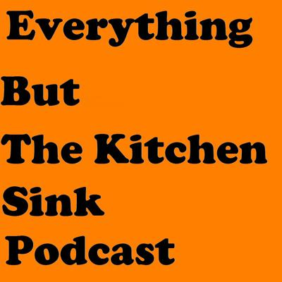 Everything But The Kitchen Sink Podcast