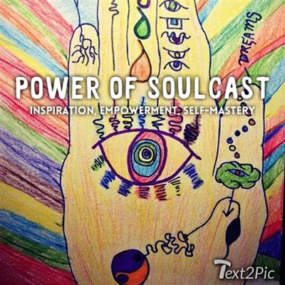The Power of SoulCast will INSPIRE & EMPOWER you to achieve physical, mental, and spiritual self-mastery, so you can live the life of your dreams. Host Soul Masterson will give you the knowledge, experience, insights, and soul power you need to become the Master of your Life. Listeners will gain self-awareness, learn improvement strategies, and receive maintenance tips for self-mastery.   Topics: Self-Mastery, Personal Development, Spirituality, Poetry, Inspiration, Peace, Love, Positivity, Truth, Heart, Passion, Self-Awareness, Self-Expression, Empowerment, Knowledge, Philosophy, Creativity, Thoughts, Wisdom, Life, Health, Experience.