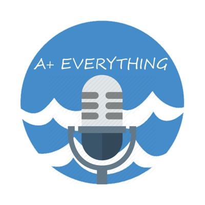 A+ Everything Podcast