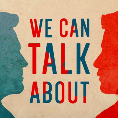 We Can Talk About