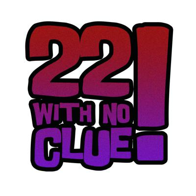 22 With No Clue Interviews