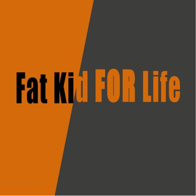 Fat Kid FOR Life Podcast