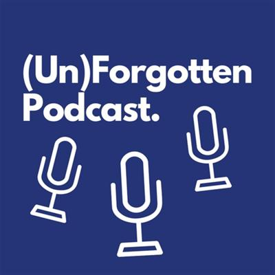Podcast by (Un)Forgotten Podcast