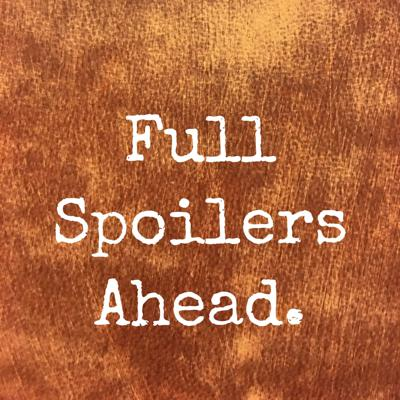 Full Spoilers Ahead