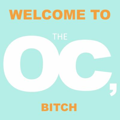 Welcome to the OC, Bitch.