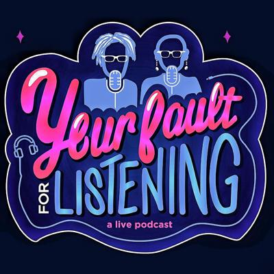 Your Fault for Listening