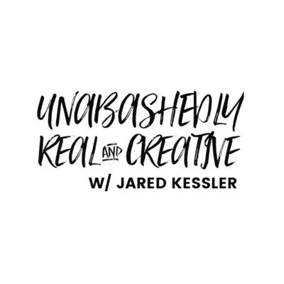 Unabashedly Real and Creative with Jared Kessler