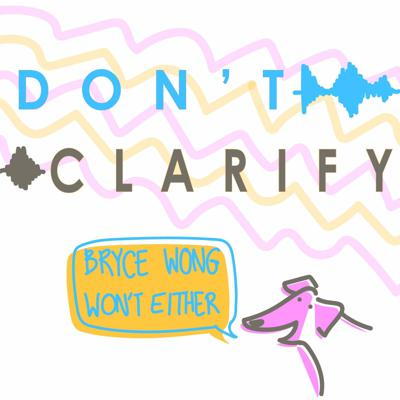 Don't Clarify: The Podcast