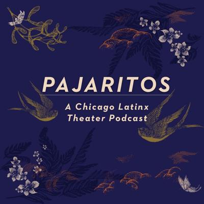 Pajaritos: A Chicago Latinx Theater Podcast