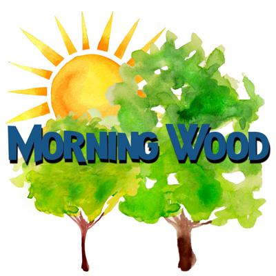 Morning Wood the Podcast