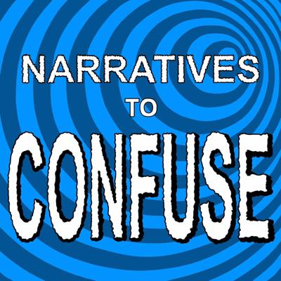 Narratives to Confuse