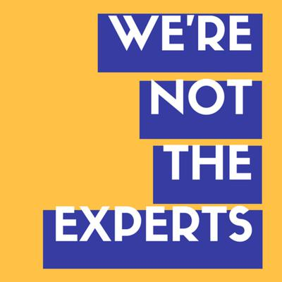 We're Not The Experts