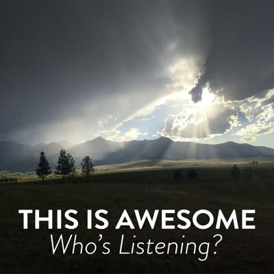 This Is Awesome - Who's Listening?