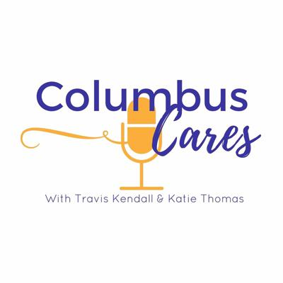 Columbus Cares with Travis Kendall and Katie Thomas, a podcast sharing the stories of Columbus, Ohio non-profits.