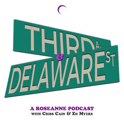 Third & Delaware: A Roseanne Podcast